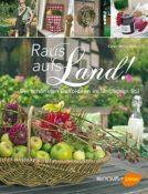 Raus aufs Land!: Die schönsten Dekoideen im ländlichen Stil (Bildatlanten)